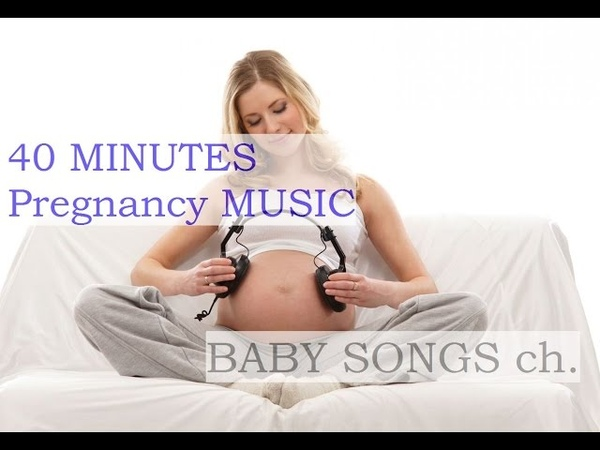40 MIN   Pregnancy music for mother and unborn baby   BABY SONGS 2015