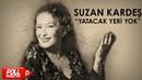 Suzan Kardeş Yatacak Yeri Yok Official Audio