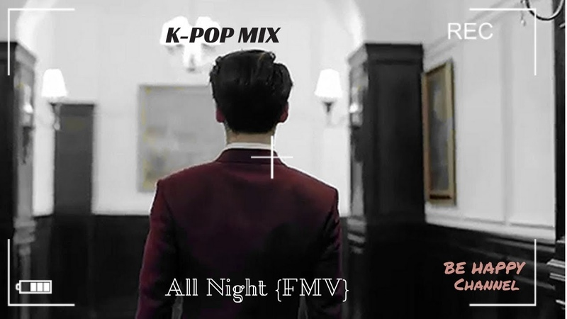 KPOP MIX - All Night {FMV}| BE HAPPY Channel