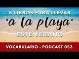 VOCABULARIO 053 - 5 libros libros para llevar a la playa este verano podcast