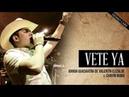 Banda Guasaveña de Valentin Elizalde ft Chayín Rubio - DOMO CARE - Vete YA