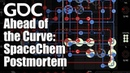 GDC 2013 - Ahead of the Curve The SpaceChem Postmortem