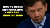 How to brake identification with the thinking mind - Ekhart Tolle