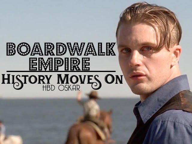 (Boardwalk Empire) History Moves On (HBD Oskar)