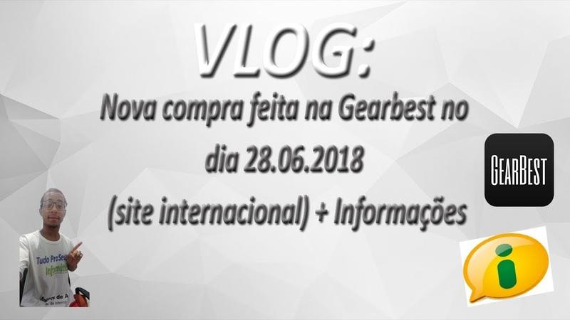 VLOG Nova compra feita na Gearbest no dia 28 06 2018 site internacional Informações
