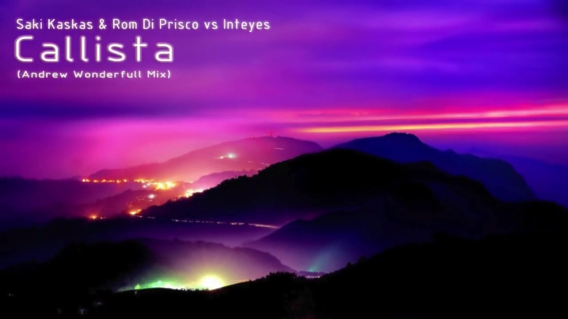 Saki Kaskas Rom Di Prisco vs Inteyes - Callista (Andrew Wonderfull Mix)