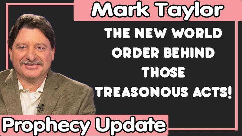 Mark Taylor Update (11/15/2018) — THE NEW WORLD ORDER BEHIND THOSE TREASONOUS ACTS