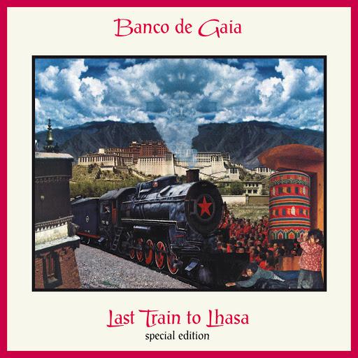 Banco de Gaia альбом Last Train to Lhasa