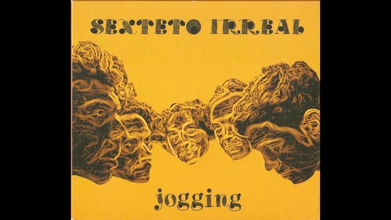 Sexteto Irreal - Jogging (Full Album)