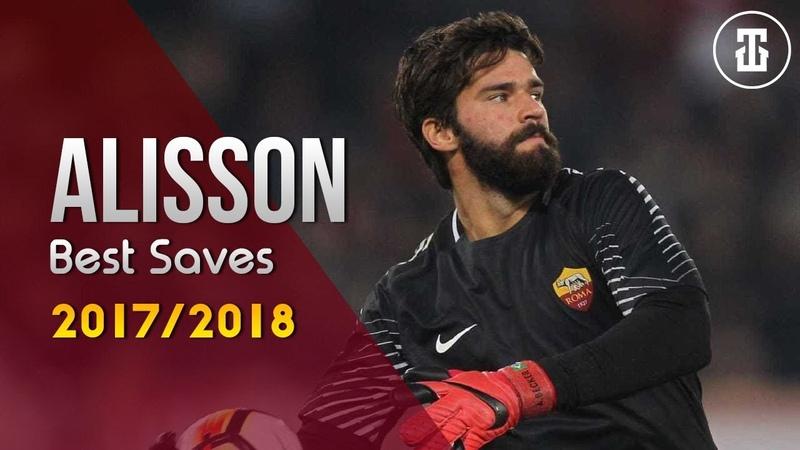 Alisson Becker - Defesas Incríveis - 2017/2018   HD  