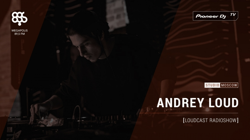 ANDREY LOUD [ loudcast ] Megapolis 89.5 fm @ Pioneer DJ TV | Moscow