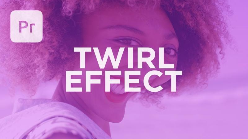 Comical Twirl Effect in Premiere Pro Tutorial