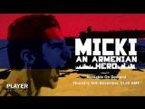 Трейлер фильма «Micki: An Armenian Hero»