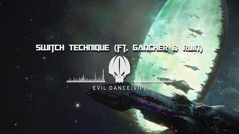 Switch Technique (Ft. Gancher Ruin) - Evil Dance [VIP]