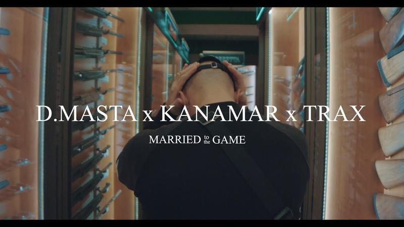 D.MASTA x KANAMAR x TRAX - Married to the Game.mp4