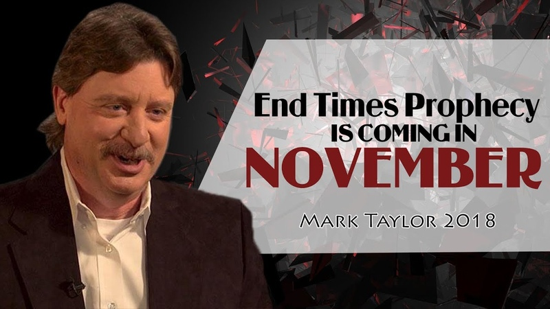 Mark Taylor Prophecy 2018 - End Times Prophecy IS COMING IN NOVEMBER- Mark Taylor 2018 Update