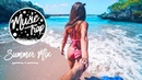 Summer Mix 2019 Best Of Tropical Deep House Sessions Music Chill Out Mix