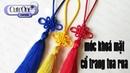 Tự làm | Cách làm móc khoá, móc túi cổ trang kết hợp tua rua | Lucky knot