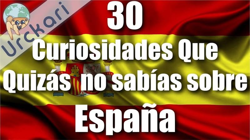 30 Curiosidades que Quizás no Sabías sobre España
