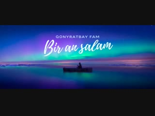 Qonyratbay Fam - Bir An Salam (A Song To Sing)