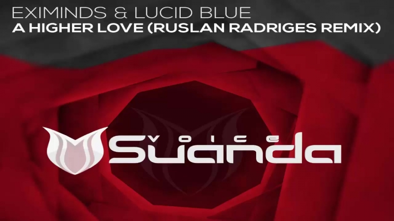 Eximinds Lucid Blue - A Higher Love (Ruslan Radriges Extended Remix)