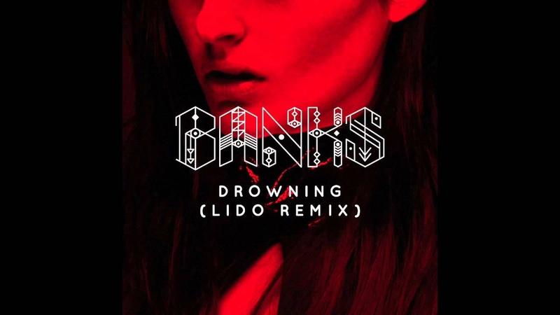 Banks Drowning Lido Remix