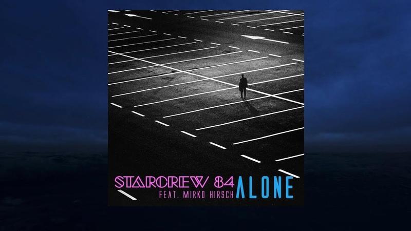 STARCREW 84 feat. Mirko Hirsch - ALONE (Italo Disco Remix)