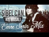 Emre Serin Feat Sibel Can - Kış Masalı ( Remix )