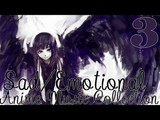 SadEmotional Anime Music Collection 3. (Underrated beautiful pieces)