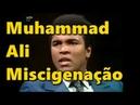 Muhammad Ali Falando sobre miscigenação de raças!