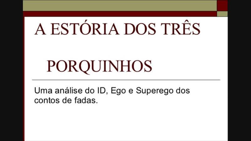 ID, Ego e Superego (estória dos 3 porquinhos)