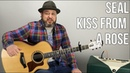 Seal Kiss From a Rose Guitar Lesson - Easy Acoustic Songs For Guitar