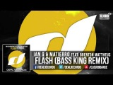 Ian G &amp Matierro feat. Brenton Mattheus - Flash (Bass King Remix) TEASER