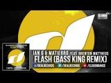 Ian G &amp Matierro feat. Brenton Mattheus - Flash (Bass King Remix) TEASER