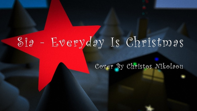 Sia - Everyday is Christmas (Cover By Christos Nikolaou)