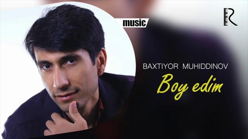Baxtiyor Muhiddinov - Boy edim | Ахрор Мадрахимов - Бой эдим (music version)
