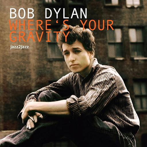 Bob Dylan альбом Where's Your Gravity