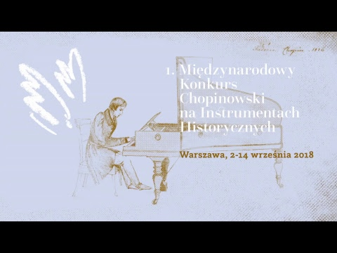 The 1st International Chopin Competition on Period Instruments – First Stage (5.09.2018, 5 p.m.)