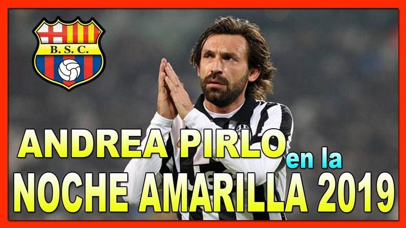 💯 Confirmado【ANDREA PIRLO A LA NOCHE AMARILA 2019】▷ Pirlo Vestira La Camiseta de Barcelona SC ✅