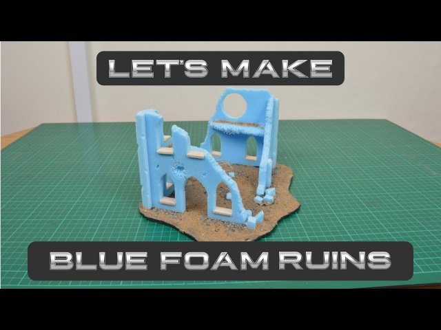 Let's Make: Blue Foam (Styrofoam) Ruins Pt. 1 - Basic Ruins | Icarus Miniatures