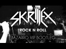 Skrillex - Rock N Roll Will Take You to the Mountain (Bazarro VIP Bootleg) [Free Download]