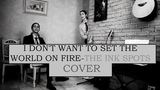I Don't Want To Set The World On Fire -The Ink Spots - Cover By Denis Zinoviev