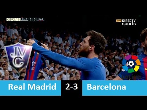 Real Madrid 2 3 Barcelona 23 04 17 Relato Pablo Giralt DIRECTV SPORTla liga 2017