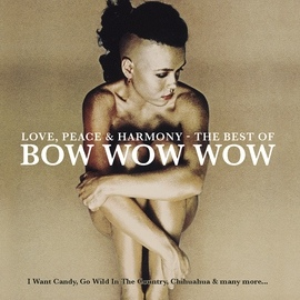 Bow Wow Wow альбом Love, Peace & Harmony The Best Of Bow Wow Wow