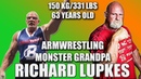 ARMWRESTLING GRANDPA 63 YEARS OLD 150 KG/ 331LBS RICHARD LUPKES