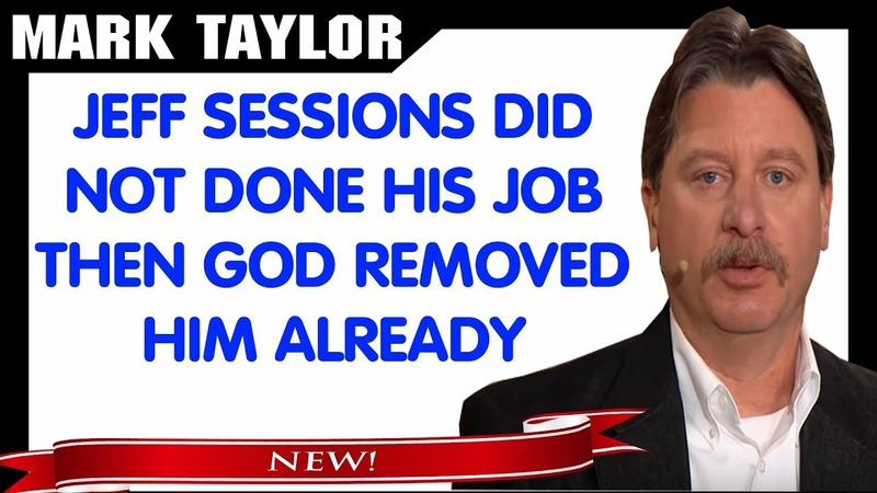 Mark Taylor Prophecy November 19 2018 — JEFF SESSIONS DID NOT DONE HIS JOB!
