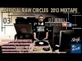 Raw Circles 2013 Mixtape STRIFE.TV DJ Jebel