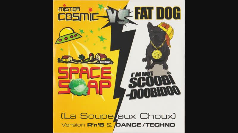 Fat Dog Im Not Scoobidoobidoo La Soupe Aux Choux Radio Edit