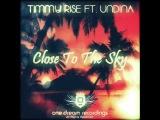 Timmy Rise ft. Undina - Close to the sky (Undina &amp Timmy Rise Remix) ODR007