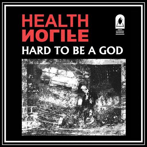 Health альбом HARD TO BE A GOD